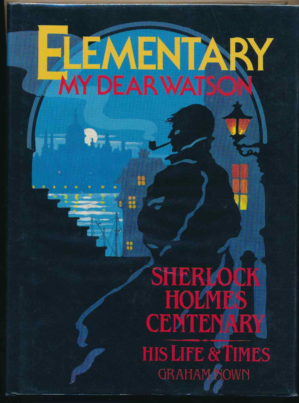 Elementary my dear Watson : Sherlock Holmes Centenary : his life and times