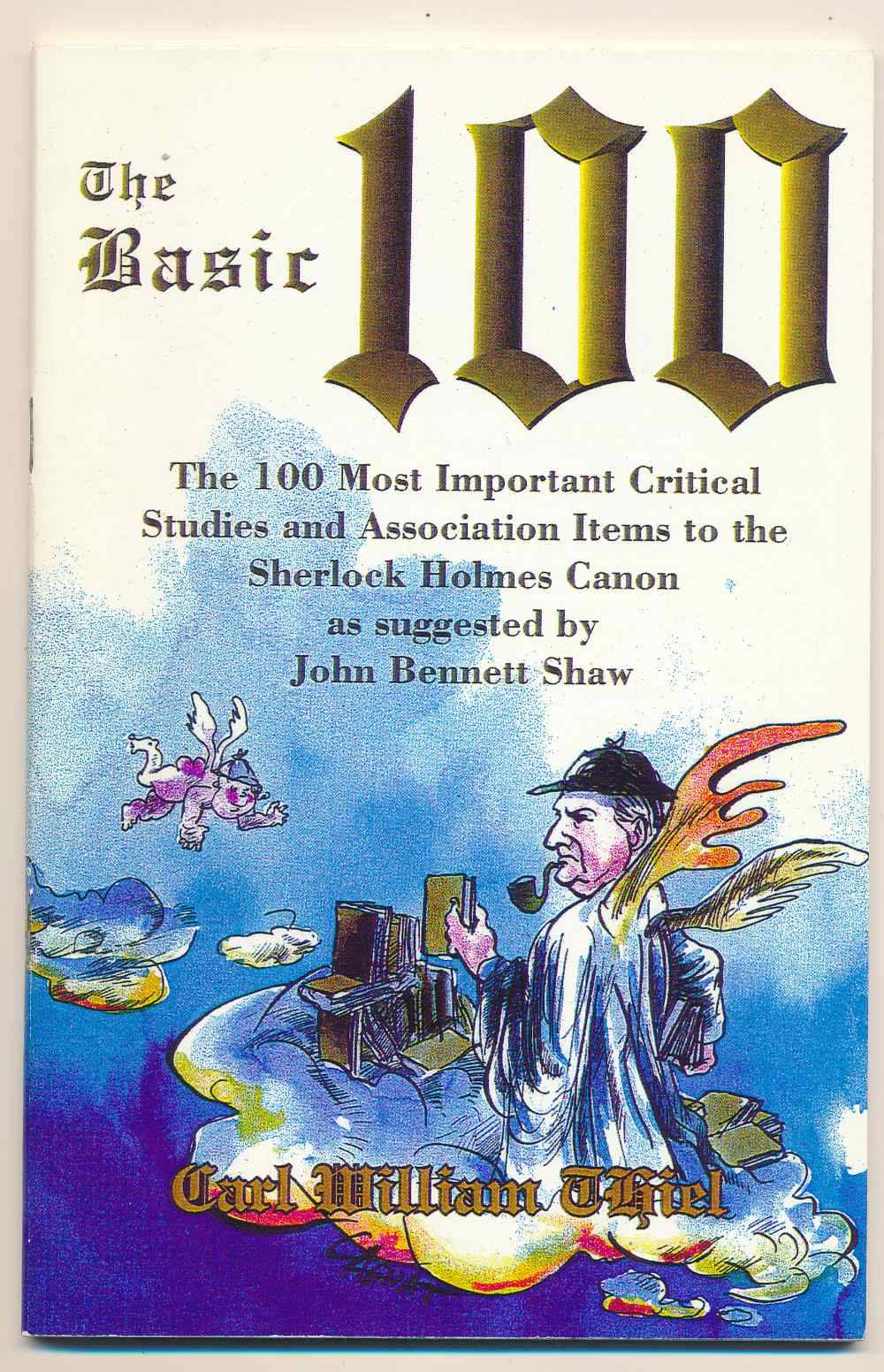 The basic 100 : the 100 most critical studies and association items to the Sherlock Holmes canon as suggested by John Bennett Shaw (an annotated collector's guide)