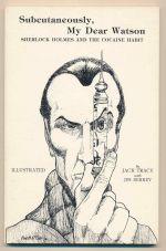Subcutaneously, my dear Watson : Sherlock Holmes and the cocaine habit